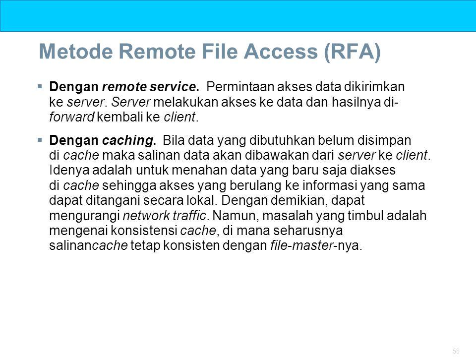 58 Metode Remote File Access (RFA)  Dengan remote service. Permintaan akses data dikirimkan ke server. Server melakukan akses ke data dan hasilnya di