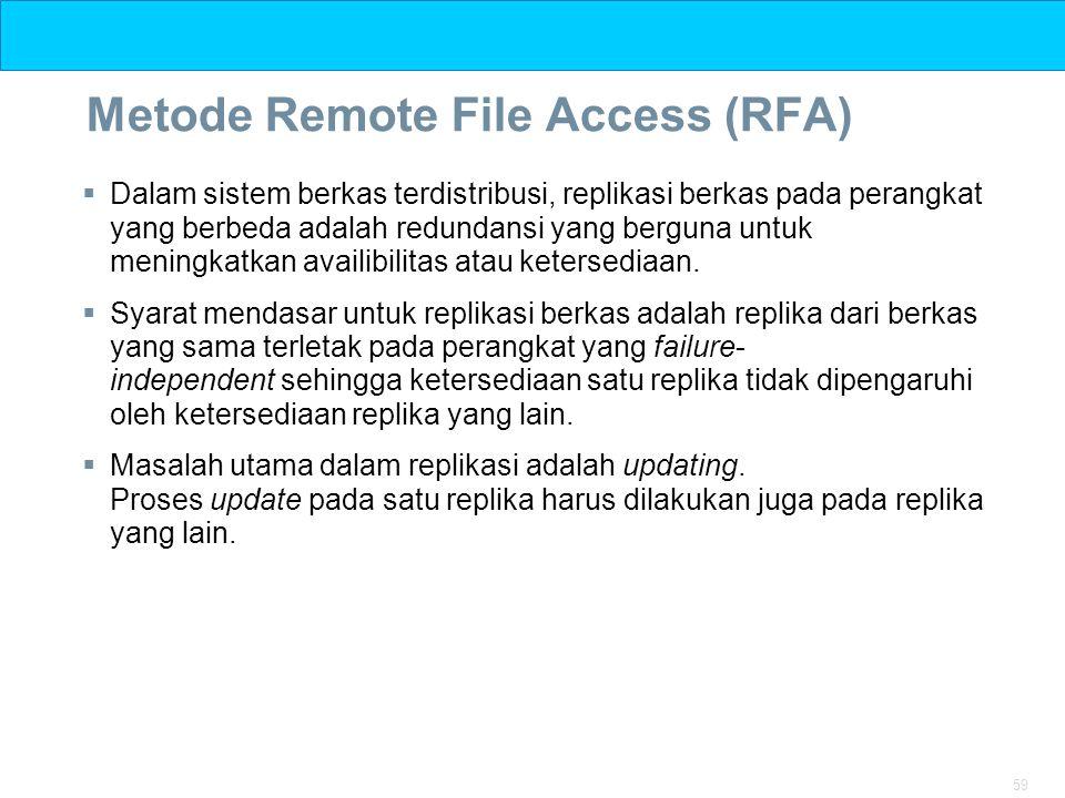 59 Metode Remote File Access (RFA)  Dalam sistem berkas terdistribusi, replikasi berkas pada perangkat yang berbeda adalah redundansi yang berguna un