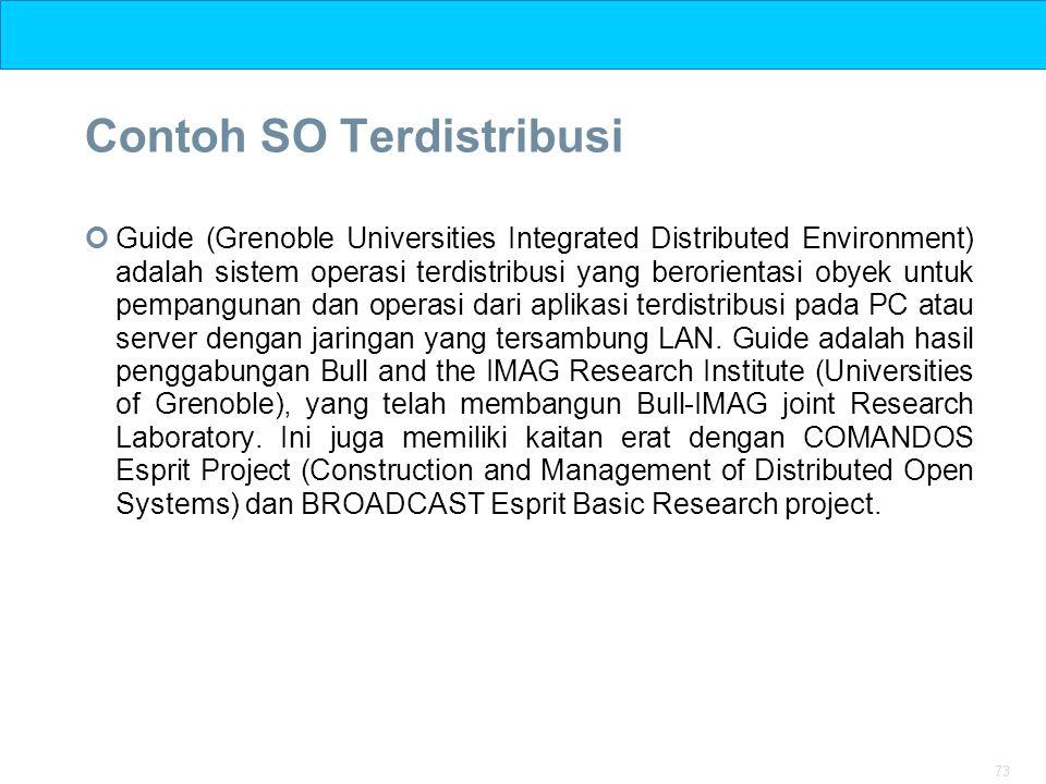 73 Contoh SO Terdistribusi Guide (Grenoble Universities Integrated Distributed Environment) adalah sistem operasi terdistribusi yang berorientasi obye