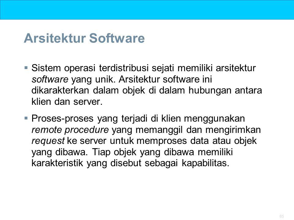 85 Arsitektur Software  Sistem operasi terdistribusi sejati memiliki arsitektur software yang unik. Arsitektur software ini dikarakterkan dalam objek