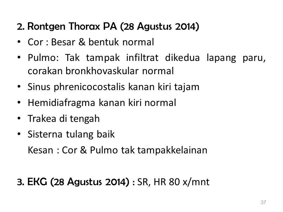 2. Rontgen Thorax PA (28 Agustus 2014) Cor : Besar & bentuk normal Pulmo: Tak tampak infiltrat dikedua lapang paru, corakan bronkhovaskular normal Sin