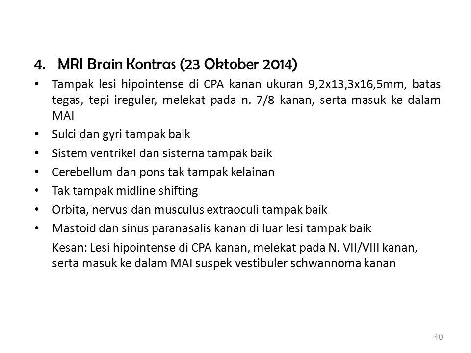 4.MRI Brain Kontras (23 Oktober 2014) Tampak lesi hipointense di CPA kanan ukuran 9,2x13,3x16,5mm, batas tegas, tepi ireguler, melekat pada n. 7/8 kan