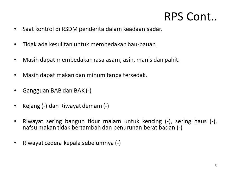 RPS Cont.. Saat kontrol di RSDM penderita dalam keadaan sadar. Tidak ada kesulitan untuk membedakan bau-bauan. Masih dapat membedakan rasa asam, asin,