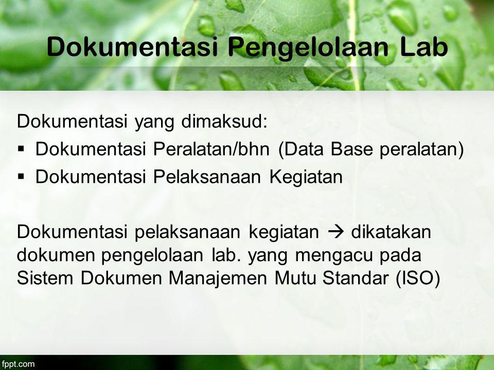 Dokumentasi Pengelolaan Lab Dokumentasi yang dimaksud:  Dokumentasi Peralatan/bhn (Data Base peralatan)  Dokumentasi Pelaksanaan Kegiatan Dokumentas