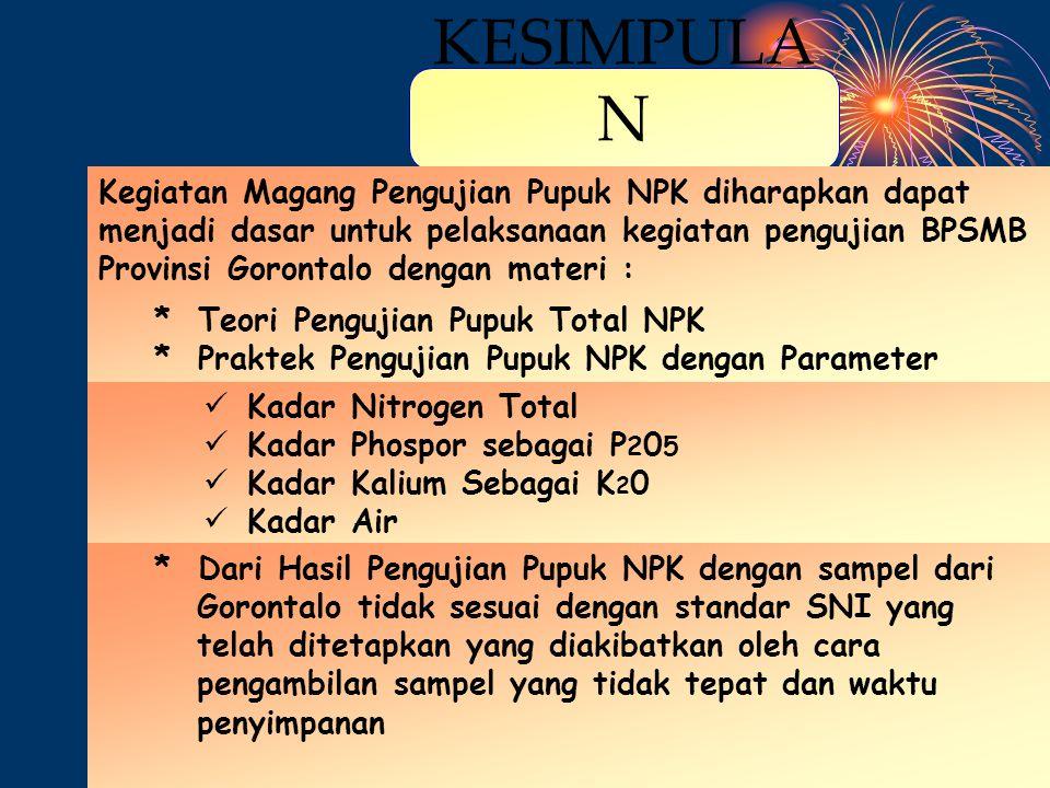 1:53 PM KESIMPULA N Kegiatan Magang Pengujian Pupuk NPK diharapkan dapat menjadi dasar untuk pelaksanaan kegiatan pengujian BPSMB Provinsi Gorontalo d