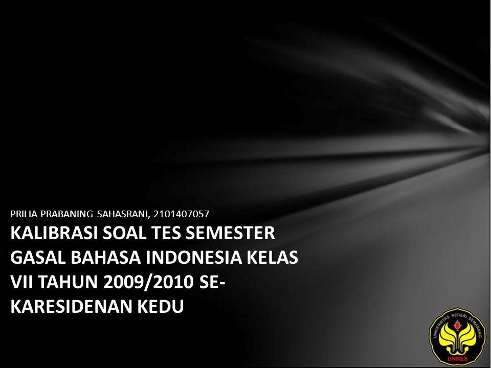 PRILIA PRABANING SAHASRANI, 2101407057 KALIBRASI SOAL TES SEMESTER GASAL BAHASA INDONESIA KELAS VII TAHUN 2009/2010 SE- KARESIDENAN KEDU