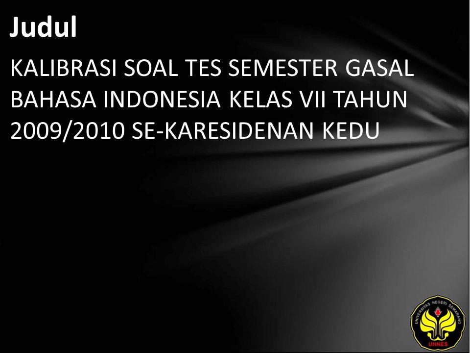 Judul KALIBRASI SOAL TES SEMESTER GASAL BAHASA INDONESIA KELAS VII TAHUN 2009/2010 SE-KARESIDENAN KEDU