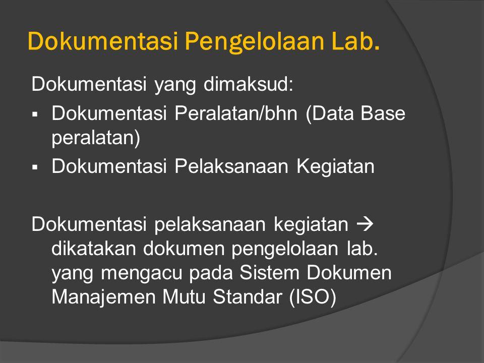 Dokumentasi Pengelolaan Lab. Dokumentasi yang dimaksud:  Dokumentasi Peralatan/bhn (Data Base peralatan)  Dokumentasi Pelaksanaan Kegiatan Dokumenta
