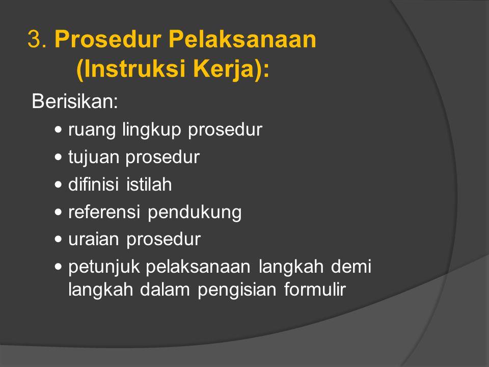 3. Prosedur Pelaksanaan (Instruksi Kerja): Berisikan: ruang lingkup prosedur tujuan prosedur difinisi istilah referensi pendukung uraian prosedur petu