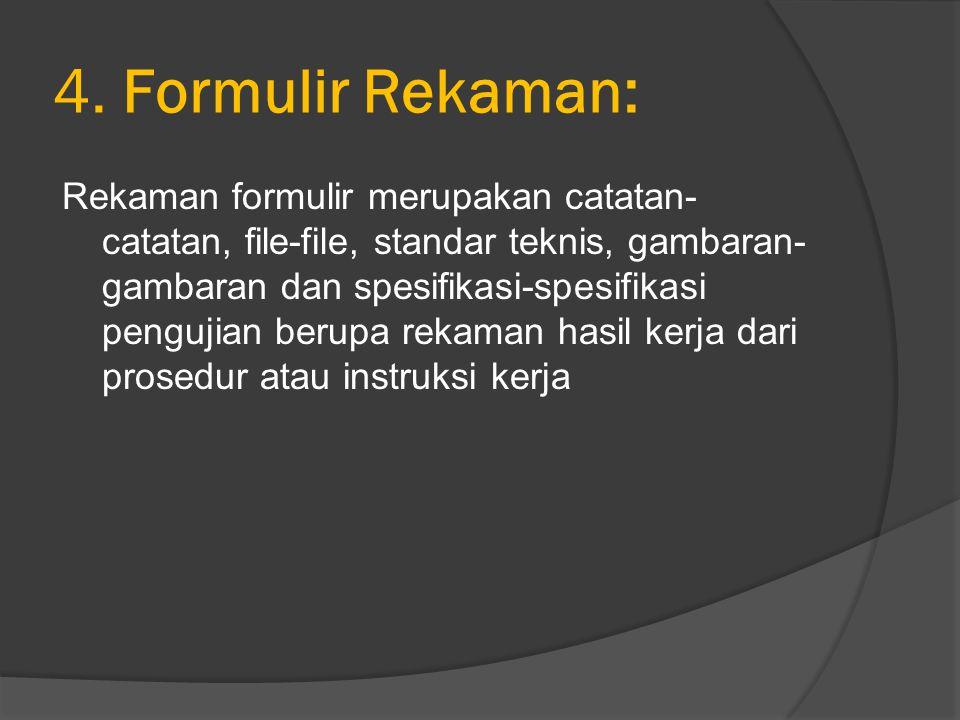 4. Formulir Rekaman: Rekaman formulir merupakan catatan- catatan, file-file, standar teknis, gambaran- gambaran dan spesifikasi-spesifikasi pengujian