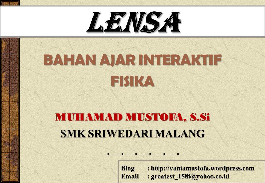 LENSA BAHAN AJAR INTERAKTIF FISIKA MUHAMAD MUSTOFA, S.Si SMK SRIWEDARI MALANG Blog : http://vaniamustofa.wordpress.com Email : greatest_158i@yahoo.co.