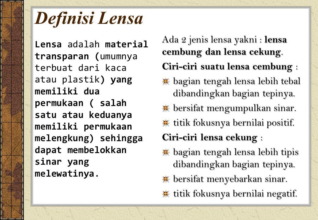 Definisi Lensa Ada 2 jenis lensa yakni : lensa cembung dan lensa cekung. Ciri-ciri suatu lensa cembung : bagian tengah lensa lebih tebal dibandingkan