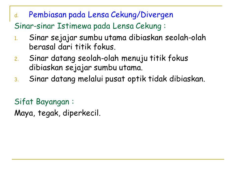d. Pembiasan pada Lensa Cekung/Divergen Sinar-sinar Istimewa pada Lensa Cekung : 1. Sinar sejajar sumbu utama dibiaskan seolah-olah berasal dari titik