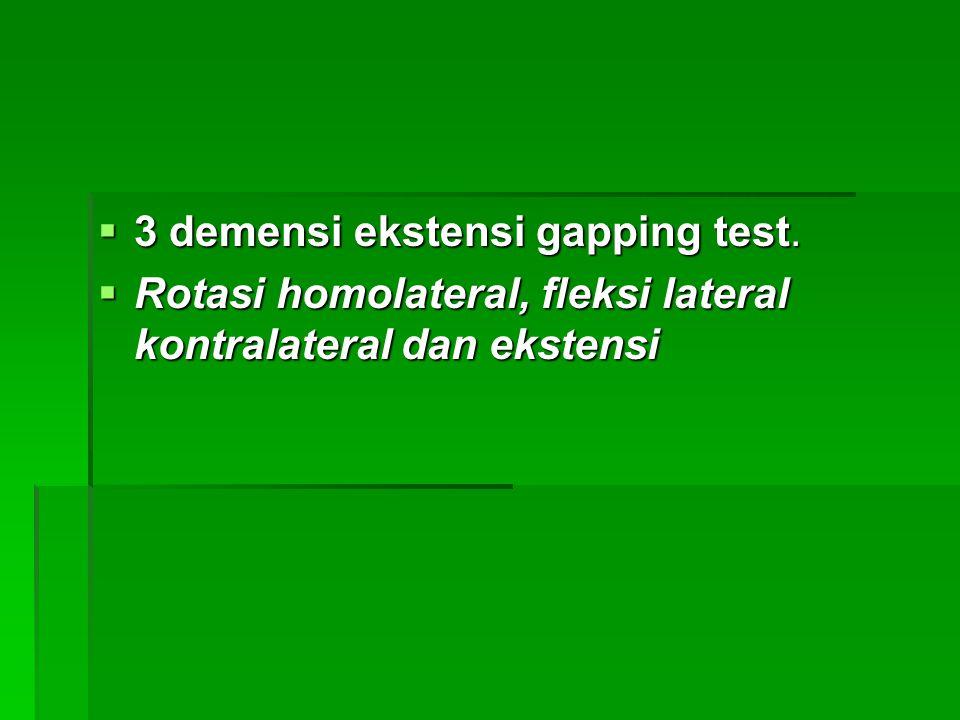  3 demensi ekstensi gapping test.  Rotasi homolateral, fleksi lateral kontralateral dan ekstensi