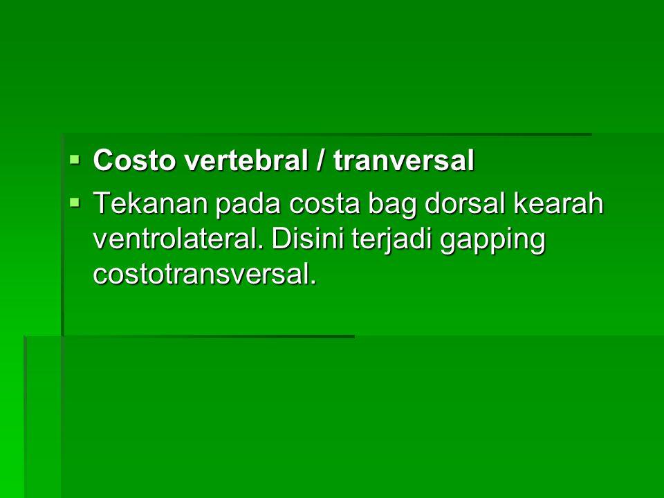  Costo vertebral / tranversal  Tekanan pada costa bag dorsal kearah ventrolateral. Disini terjadi gapping costotransversal.