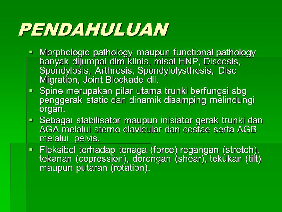 PENDAHULUAN  Morphologic pathology maupun functional pathology banyak dijumpai dlm klinis, misal HNP, Discosis, Spondylosis, Arthrosis, Spondylolysth