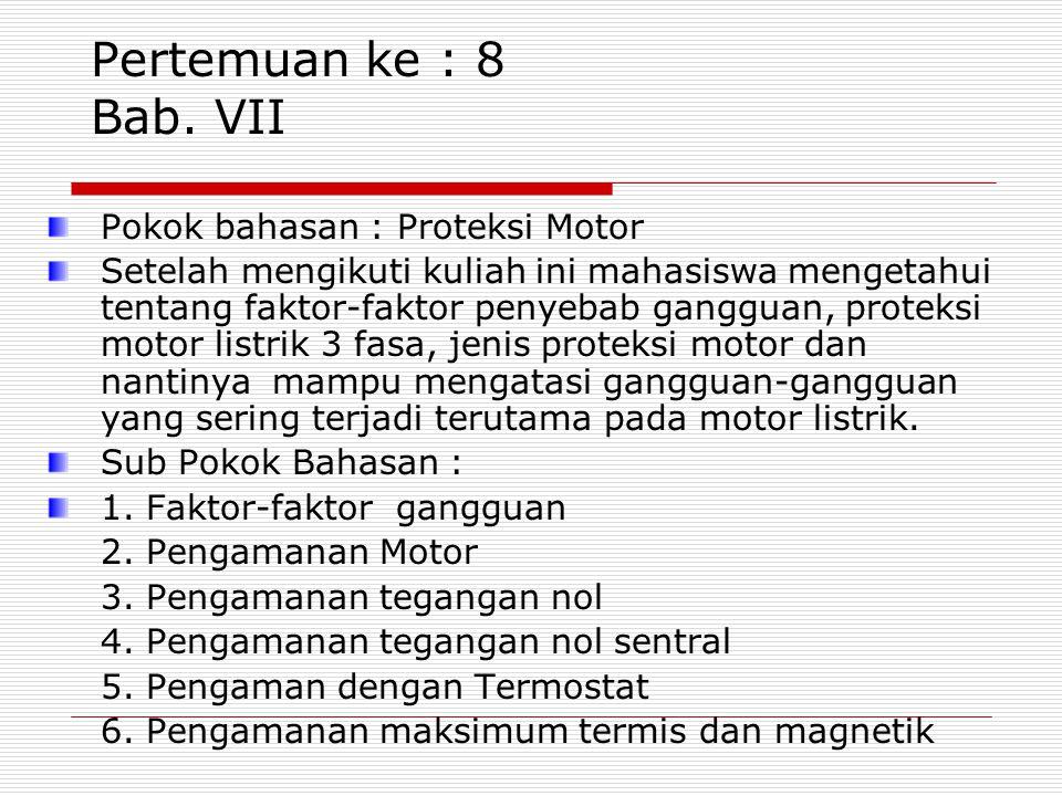 Pertemuan ke : 8 Bab. VII Pokok bahasan : Proteksi Motor Setelah mengikuti kuliah ini mahasiswa mengetahui tentang faktor-faktor penyebab gangguan, pr