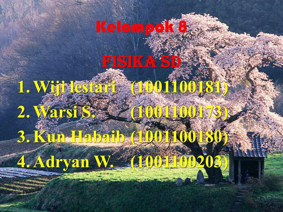 Kelompok 8 FISIKA SD 1.Wiji lestari(1001100181) 2.Warsi S.(1001100173) 3.Kun Habaib(1001100180) 4.Adryan W.(1001100203)