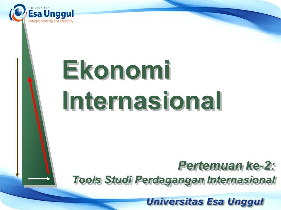 Ekonomi Internasional Pertemuan ke-2: Tools Studi Perdagangan Internasional Pertemuan ke-2: Tools Studi Perdagangan Internasional