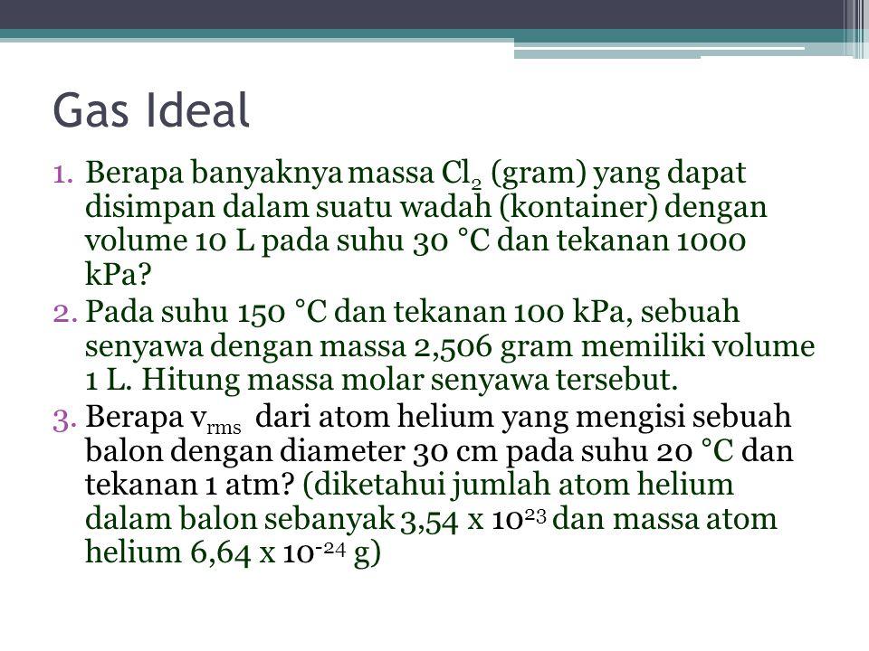 Gas Ideal 1.Berapa banyaknya massa Cl 2 (gram) yang dapat disimpan dalam suatu wadah (kontainer) dengan volume 10 L pada suhu 30 °C dan tekanan 1000 k