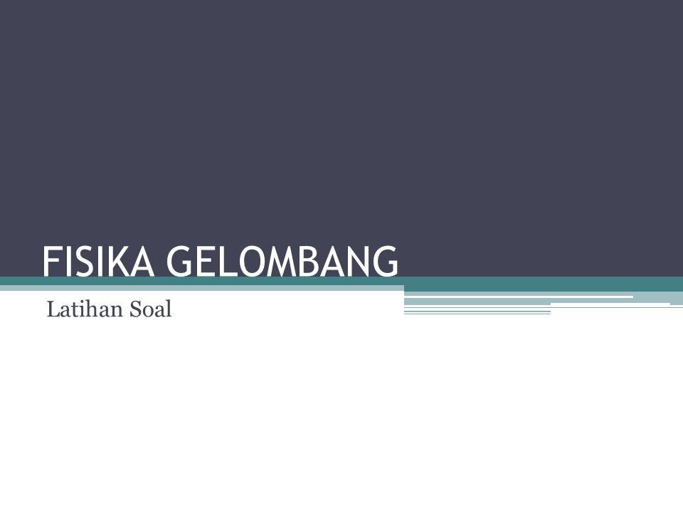 FISIKA GELOMBANG Latihan Soal