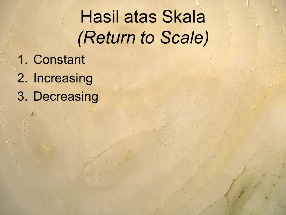 Hasil atas Skala (Return to Scale) 1.Constant 2.Increasing 3.Decreasing