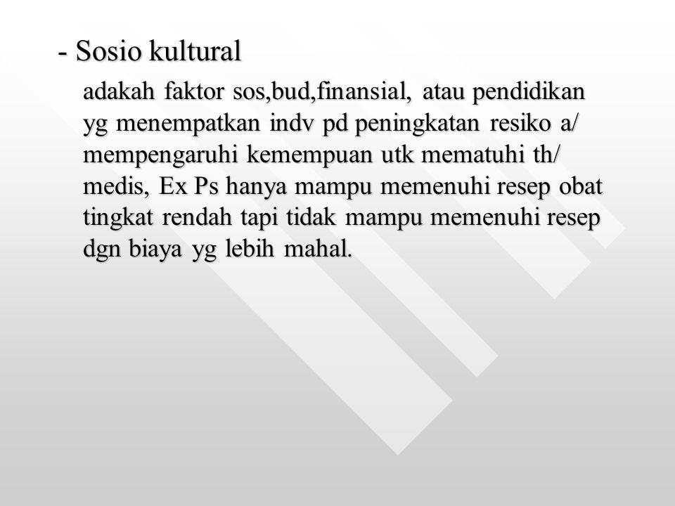 - Sosio kultural adakah faktor sos,bud,finansial, atau pendidikan yg menempatkan indv pd peningkatan resiko a/ mempengaruhi kemempuan utk mematuhi th/