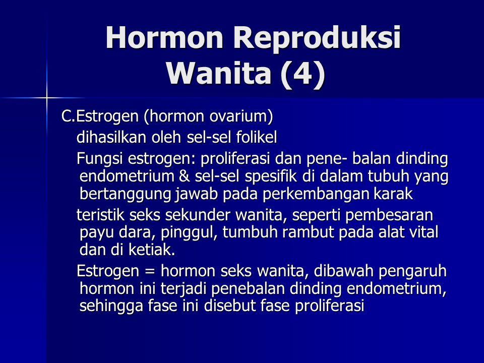 Hormon Reproduksi Wanita (4) Hormon Reproduksi Wanita (4) C.Estrogen (hormon ovarium) dihasilkan oleh sel-sel folikel dihasilkan oleh sel-sel folikel