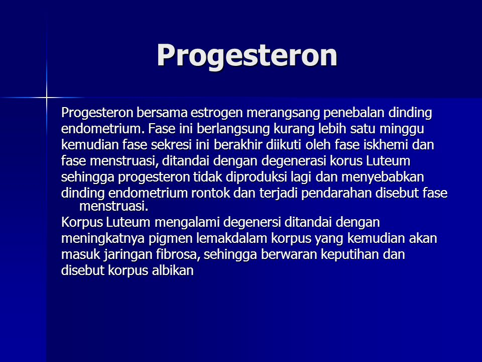 Progesteron Progesteron Progesteron bersama estrogen merangsang penebalan dinding endometrium. Fase ini berlangsung kurang lebih satu minggu kemudian