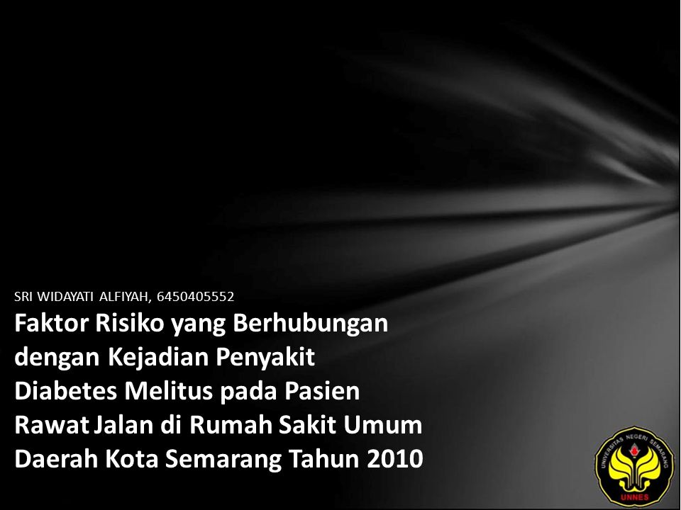 SRI WIDAYATI ALFIYAH, 6450405552 Faktor Risiko yang Berhubungan dengan Kejadian Penyakit Diabetes Melitus pada Pasien Rawat Jalan di Rumah Sakit Umum Daerah Kota Semarang Tahun 2010