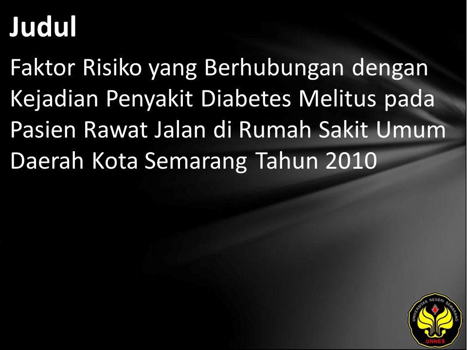 Judul Faktor Risiko yang Berhubungan dengan Kejadian Penyakit Diabetes Melitus pada Pasien Rawat Jalan di Rumah Sakit Umum Daerah Kota Semarang Tahun 2010