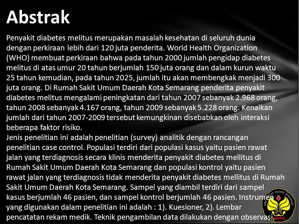 Abstrak Penyakit diabetes melitus merupakan masalah kesehatan di seluruh dunia dengan perkiraan lebih dari 120 juta penderita.
