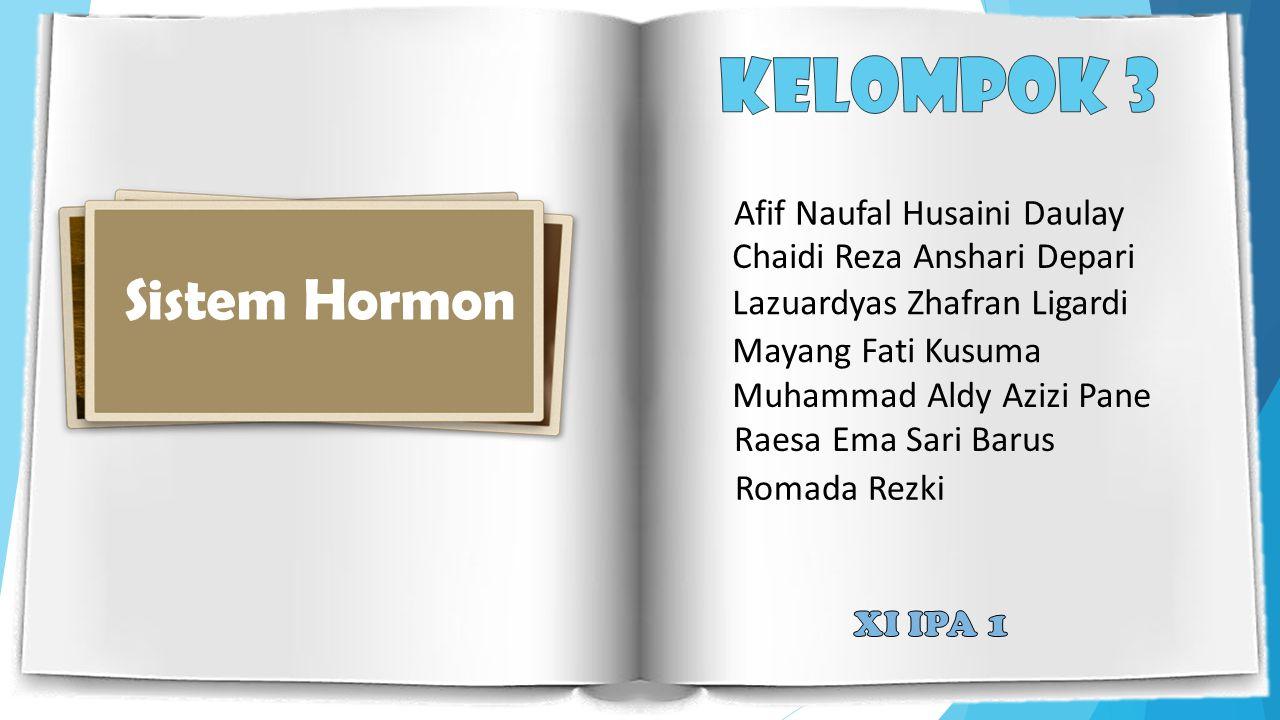 Sistem Hormon Sistem Hormon Afif Naufal Husaini Daulay Raesa Ema Sari Barus Mayang Fati Kusuma Romada Rezki Muhammad Aldy Azizi Pane Lazuardyas Zhafra