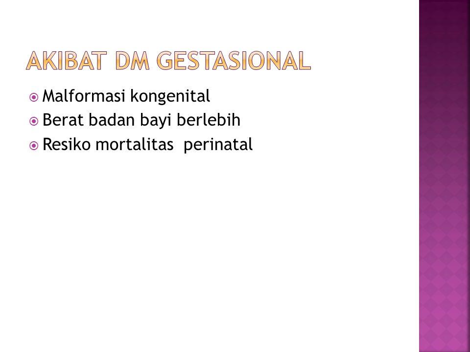  Malformasi kongenital  Berat badan bayi berlebih  Resiko mortalitas perinatal