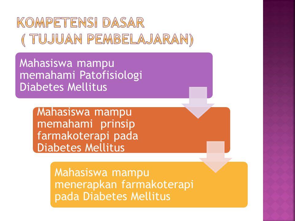 Mahasiswa mampu memahami Patofisiologi Diabetes Mellitus Mahasiswa mampu memahami prinsip farmakoterapi pada Diabetes Mellitus Mahasiswa mampu menerap
