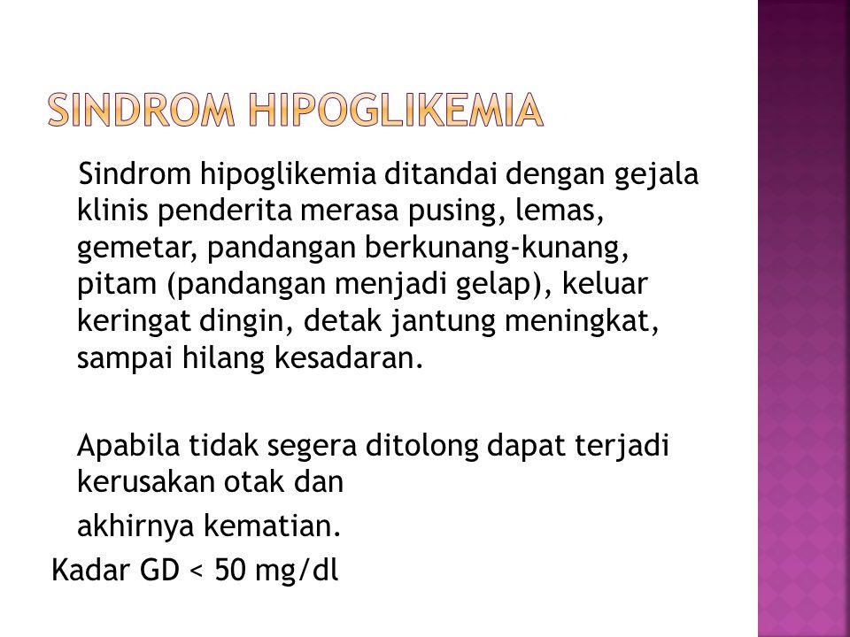 Penyebab Hipoglikemia :  Lupa / sengaja tidak makan  Olah raga terlalu berat  Obat DM lebih dosis  Konsumsi Alkohol  Stres  Mengkonsumsi obat-obatan lain yang dapat meningkatkan risiko hipoglikemia
