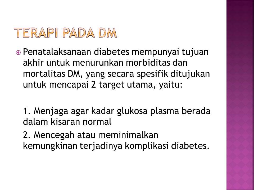  Penatalaksanaan diabetes mempunyai tujuan akhir untuk menurunkan morbiditas dan mortalitas DM, yang secara spesifik ditujukan untuk mencapai 2 targe