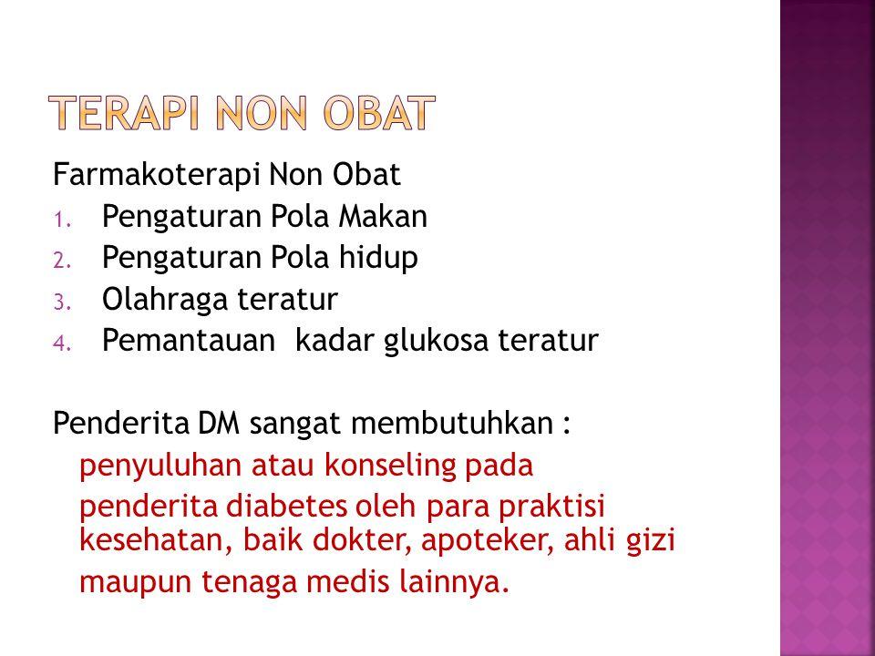 Farmakoterapi Non Obat 1. Pengaturan Pola Makan 2. Pengaturan Pola hidup 3. Olahraga teratur 4. Pemantauan kadar glukosa teratur Penderita DM sangat m