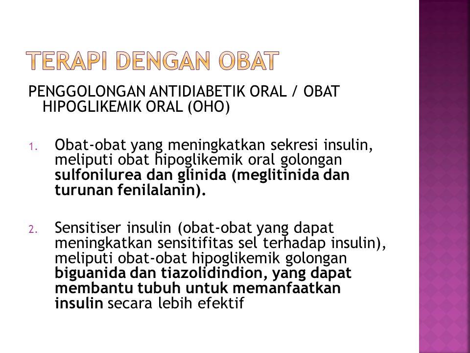PENGGOLONGAN ANTIDIABETIK ORAL / OBAT HIPOGLIKEMIK ORAL (OHO) 1. Obat-obat yang meningkatkan sekresi insulin, meliputi obat hipoglikemik oral golongan