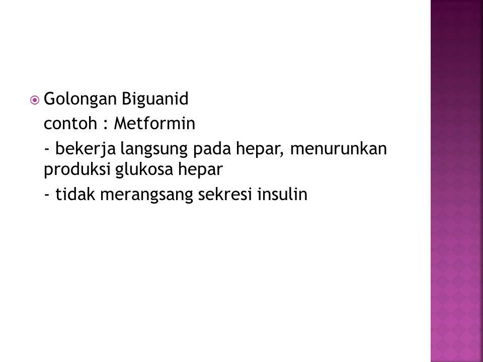  Golongan Biguanid contoh : Metformin - bekerja langsung pada hepar, menurunkan produksi glukosa hepar - tidak merangsang sekresi insulin