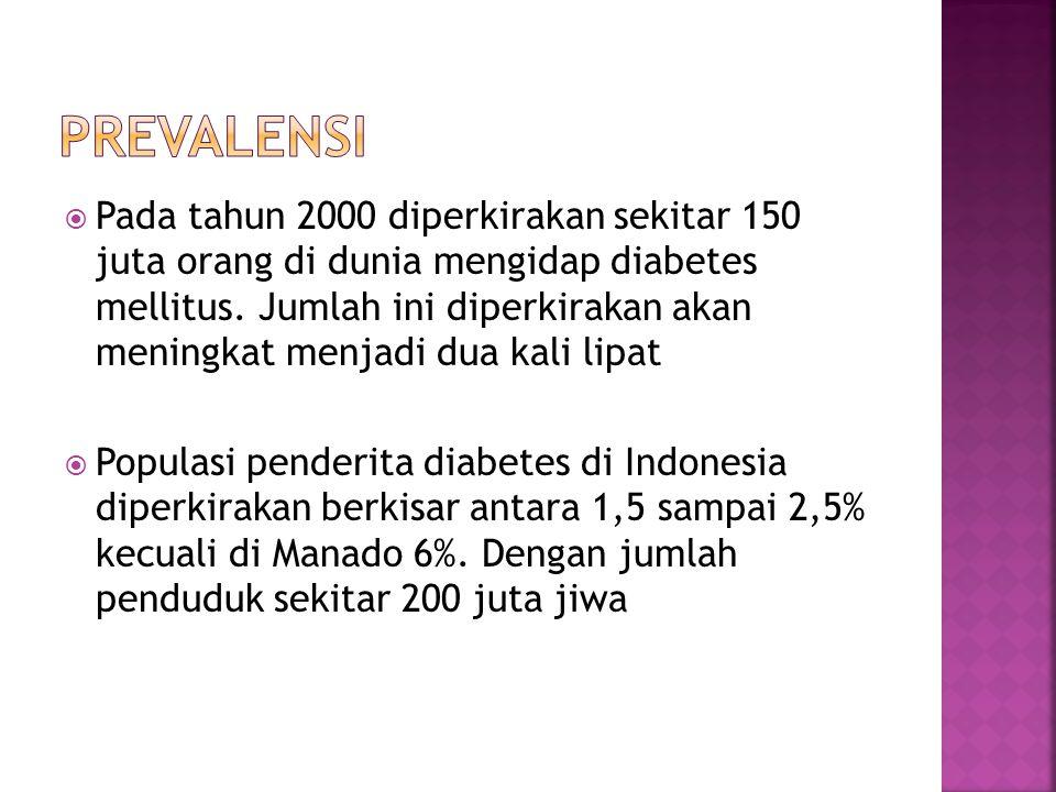  Pada tahun 2000 diperkirakan sekitar 150 juta orang di dunia mengidap diabetes mellitus. Jumlah ini diperkirakan akan meningkat menjadi dua kali lip