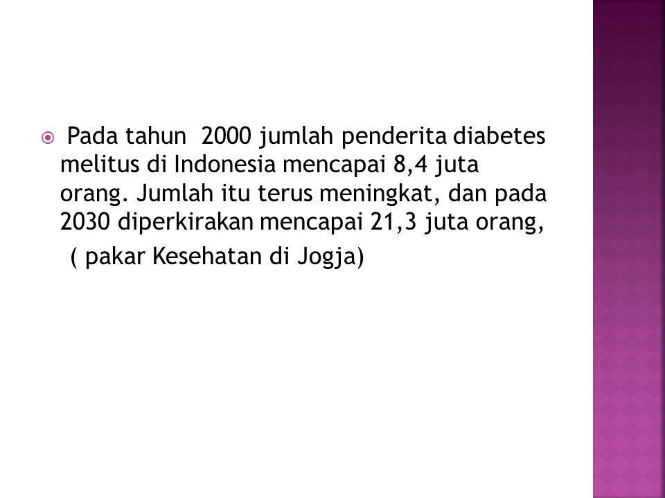 Pada tahun 2000 jumlah penderita diabetes melitus di Indonesia mencapai 8,4 juta orang. Jumlah itu terus meningkat, dan pada 2030 diperkirakan menca