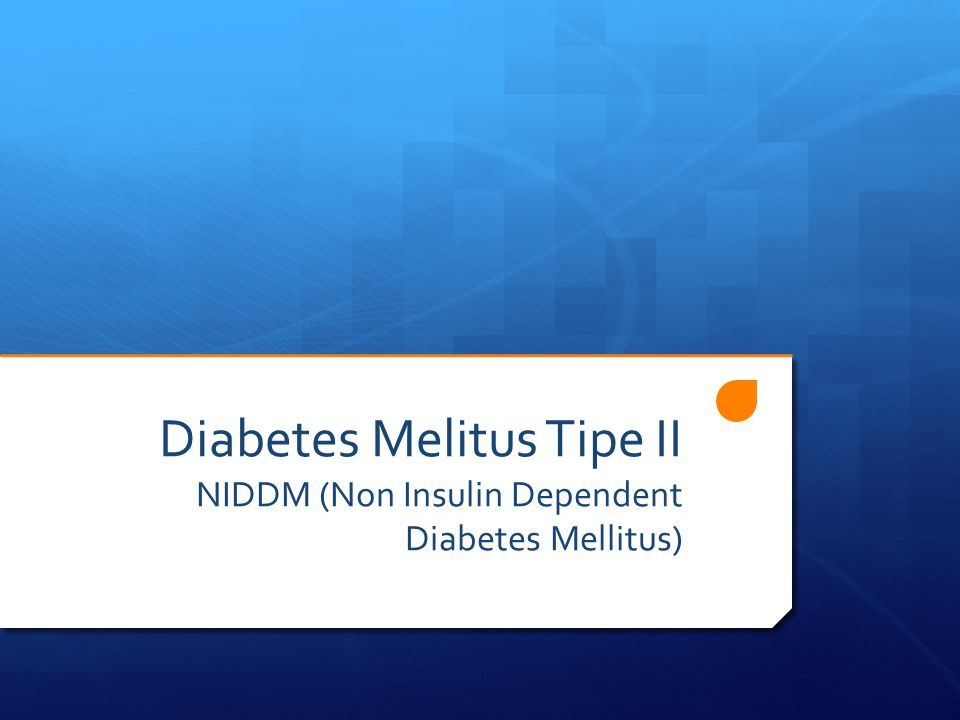 Diabetes Melitus Tipe II NIDDM (Non Insulin Dependent Diabetes Mellitus)