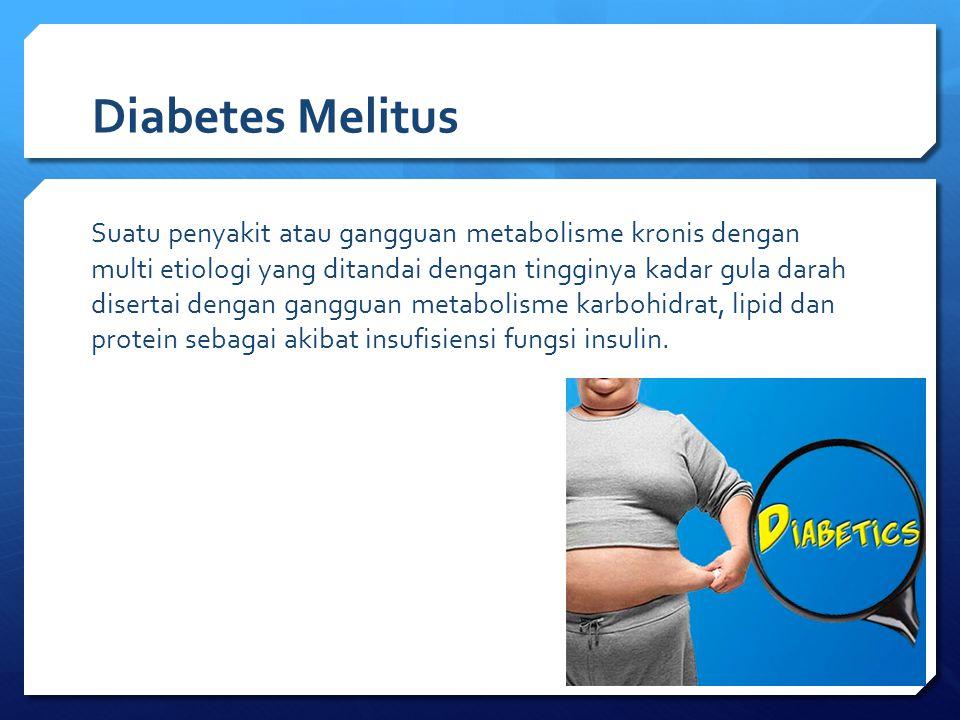Diabetes Melitus Insufisiensi fungsi insulin dapat disebabkan oleh gangguan atau defisiensi produksi insulin oleh sel-sel beta Langerhans kelenjar pankreas, atau disebabkan oleh kurang responsifnya sel-sel tubuh terhadap insulin.