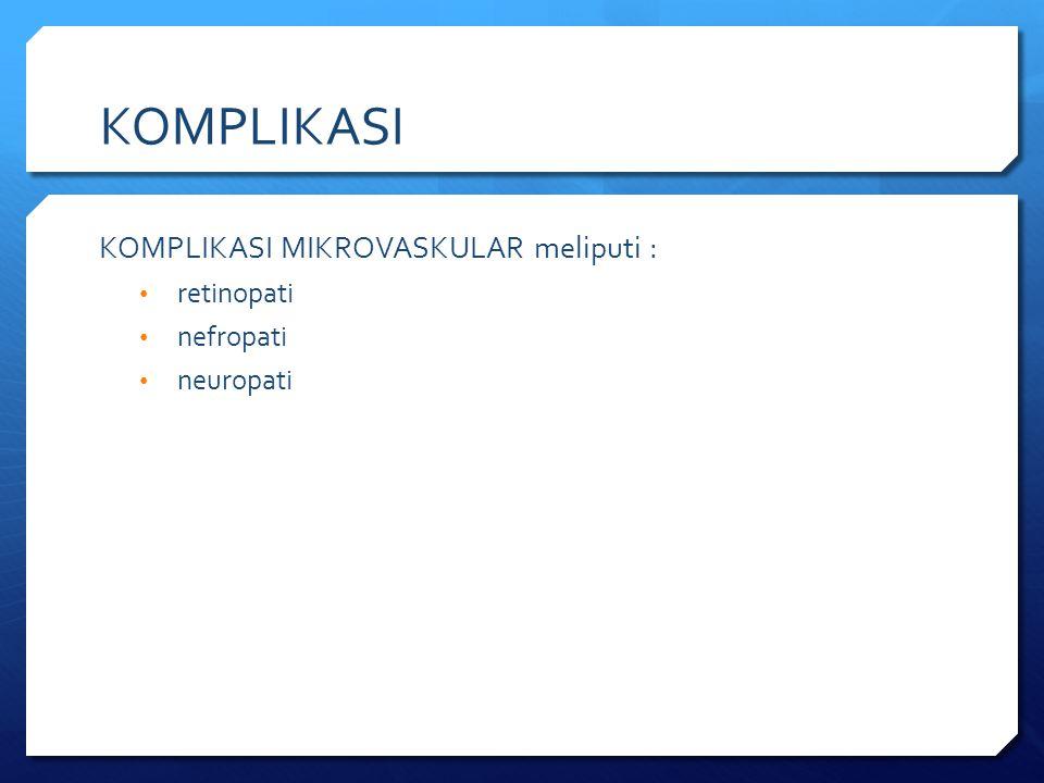 KOMPLIKASI KOMPLIKASI MIKROVASKULAR meliputi : retinopati nefropati neuropati