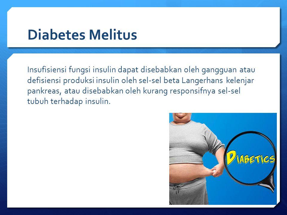 Diabetes Melitus Insufisiensi fungsi insulin dapat disebabkan oleh gangguan atau defisiensi produksi insulin oleh sel-sel beta Langerhans kelenjar pan