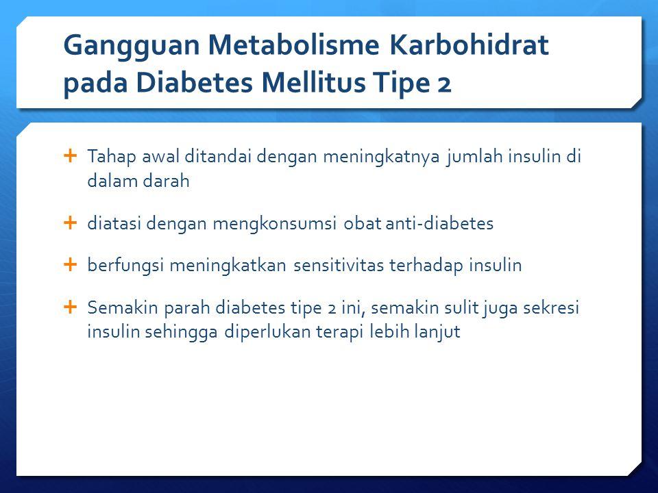 Gangguan Metabolisme Karbohidrat pada Diabetes Mellitus Tipe 2  Pada penderita diabetes tipe II, ketoasidosis tidak terjadi karena lipolisis tetap terkontrol.