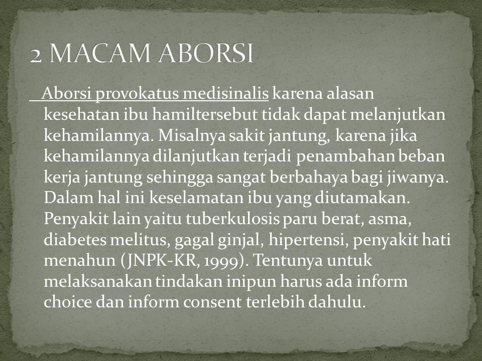 Aborsi provokatus medisinalis karena alasan kesehatan ibu hamiltersebut tidak dapat melanjutkan kehamilannya. Misalnya sakit jantung, karena jika keha