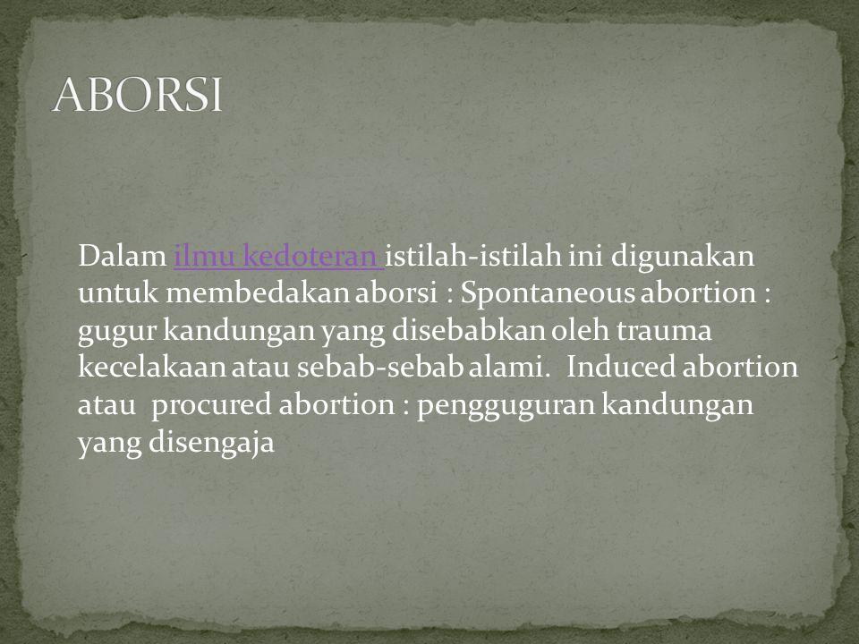 Dalam ilmu kedoteran istilah-istilah ini digunakan untuk membedakan aborsi : Spontaneous abortion : gugur kandungan yang disebabkan oleh trauma kecela