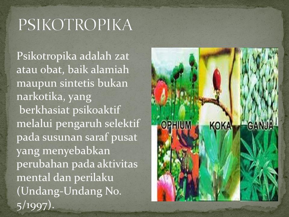 Psikotropika adalah zat atau obat, baik alamiah maupun sintetis bukan narkotika, yang berkhasiat psikoaktif melalui pengaruh selektif pada susunan sar